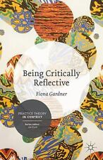 Practice Theory in Context: Being Critically Reflective : Engaging in...