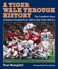 A Tiger Walk Through History : The Complete Story of Auburn Football