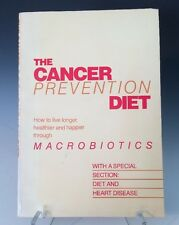 The Cancer Prevention Diet How to Live longer, halthier, happier through Macrobi