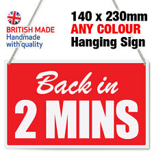'BACK IN 2 MINS' MINUTES SHOP HANGING SIGN, WINDOW, DOOR - ANY COLOUR