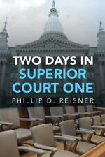 Two Days in Superior Court One by Phillip D. Reisner (2016, Hardcover)