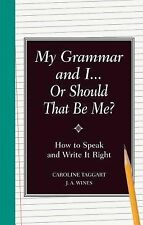 My Grammar and I Or Should That Be Me?: How to Speak and Write it Right, Wines,