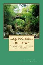 Leprechaun Sorrows : A Magical History of Ireland by Quentin Donoghue (2012,...