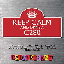 Keep calm & drive a C280  7yr water/fade proof vinyl car parts merc