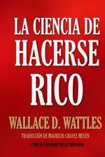 La Ciencia de Hacerse Rico (Spanish Edition)  by Wallace D. Wattles
