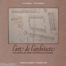 L'ART DE L'ARCHITECTURE TROIS SIECLES  DESSIN D'ARCHITECTURE  QUEBEC LUC NOPPEN