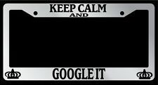 Chrome License Plate Frame Keep Calm And Google it Auto Accessory Novelty