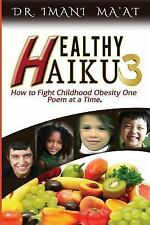 Healthy Haiku 3 : How to Fight Childhood Obesity One Poem at a Time by Imani...