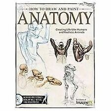 How to Draw and Paint Anatomy: Creating Life-Like Humans and Realistic Animals (