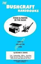 The Bushcraft Handbooks - Food and Water in the Bush by Richard Graves (2013,...