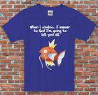 I'll kill you all Magikarp Pokemon Parody Video Games T Shirt S M L XL 2XL