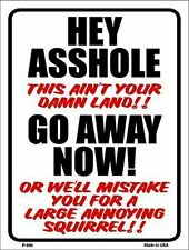 Hey A-Hole This Ain't Your Land Go Away Now No Trespassing Funny Metal Sign