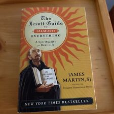 The Jesuit Guide to (Almost) Everything : A Spirituality for Real Life by James