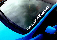 Because Turbo ANY COLOUR Windscreen Sticker Skyline STI WRX JAP Car Vinyl Decal