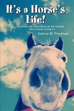It's a Horse's Life!: Advice and Observations for the Humans Who Choose to Share
