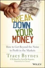 Break down Your Money : How to Get Beyond the Noise to Profit in the Markets...