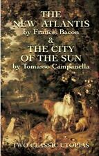The New Atlantis and The City of the Sun: Two Classic Utopias Bacon, Francis Pap