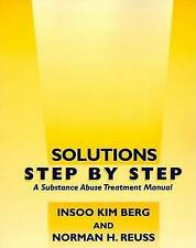 Solutions Step by Step: A Substance Abuse Treatment Manual by Insoo Kim Berg, N