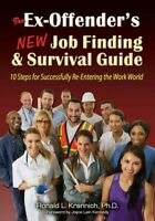 Ex-Offender's New Job Finding & Survival Guide : 10 Steps for Successfully Re...