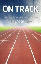 On Track : Life Lessons from the Track and Field by Jon Stolpe (2014, Paperback)