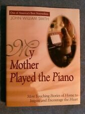 My Mother Played the Piano: More Touching Stories (1997 HC) John William Smith