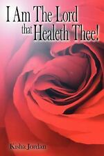 I Am the Lord That Healeth Thee! by Kisha Jordan (2006, Paperback)