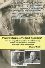 Whatever Happened To Raoul Wallenberg?: The True Story Of Holocaust Hero Raul...
