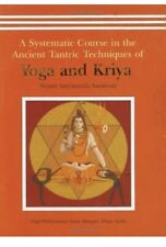 A Systematic Course in the Ancient Tantric Techniques of Yoga and Kriya by Sw…