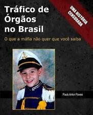 Trafico de Orgaos No Brasil : O Que a Mafia Nao Quer Que Voce Saiba by Paulo...