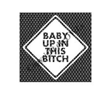 Baby Up in This B*tch Decal FUNNYWindow/Car/Truck ***AVAILABLE 20 COLORS***
