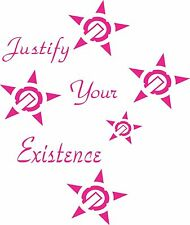 Justify Your Existence Sticker 255 x 215  Marine grade Material