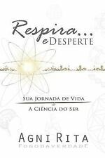 Respira... e Desperte : Sua Jornada de Vida é a Ciência Do Ser by Agni Rita...