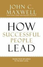 How Successful People Lead : Taking Your Influence to the Next Level by John C.