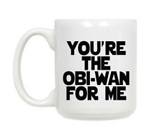 You're the Obi Wan For Me Mug Coffee Mug Mug-Gift Idea,11oz  mug*FREE SIPPING*