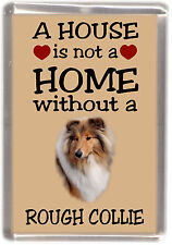 """Rough Collie Sable Dog Fridge Magnet """"A HOUSE IS NOT A HOME"""" by Starprint"""
