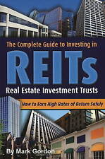 The Complete Guide to Investing in REITS -- Real Estate Investment Trusts: How t