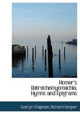 Homer's Batrachomyomachia, Hymns and Epigrams: By Richard Hooper George Chapman