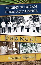 Origins of Cuban Music and Dance : Changüí by Benjamin L. Lapidus (2008,...