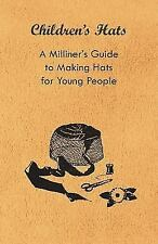 Children's Hats - A Milliner's Guide To Making Hats For Young People: By Anon.