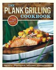 The Plank Grilling Cookbook: Infuse Food with More Flavor Using Wood P-ExLibrary