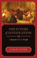 The Future of Justification : A Response to N. T. Wright by John Piper (2007,...