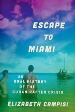 Escape to Miami: An Oral History of the Cuban Rafter Crisis by Elizabeth Campis