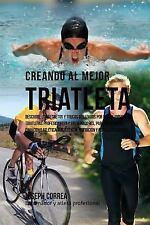 Creando Al Mejor Triatleta : Descubre Los Secretos y Trucos Utilizados Por Lo...