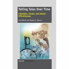 Telling Tales Over Time: Calendars, Clocks, and School Effectiveness by Joel...
