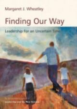Finding Our Way : Leadership for an Uncertain Time by Margaret J. Wheatley (2007