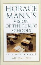 Horace Mann's Vision of the Public Schools: Is It Still Relevant? (Hardback or C