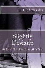 Slightly Deviant : Art in the Time of Winter by S. J. Alexander (2015,...