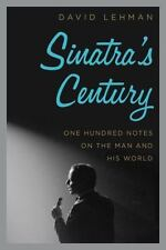 Sinatra's Century: One Hundred Notes on the Man and His World by Lehman, David