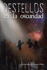 Destellos en la Oscuridad by Gerardo Alberto S�nchez Mena (2013, Hardcover)