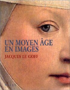 Un Moyen Âge en images - Jacques Le Golf - Hazan